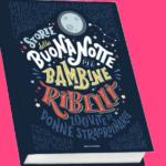 Storie della buonanotte per bambine ribelli: un libro per sognare in grande
