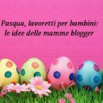 Pasqua, lavoretti per bambini: le idee delle mamme blogger